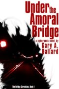 Under the Amoral Bridge : Gary A. Ballard
