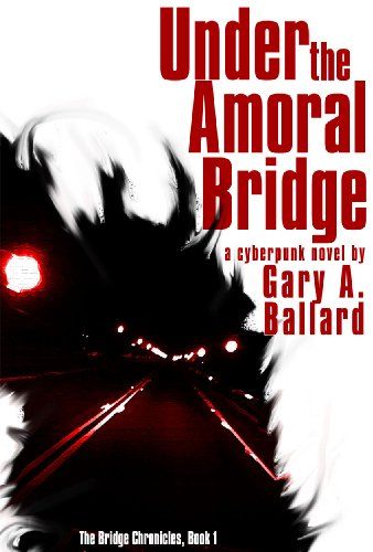 Under the Amoral Bridge : Gary Ballard
