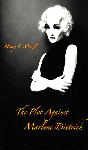 The Plot Against Marlene Dietrich : Henry F. Mazel