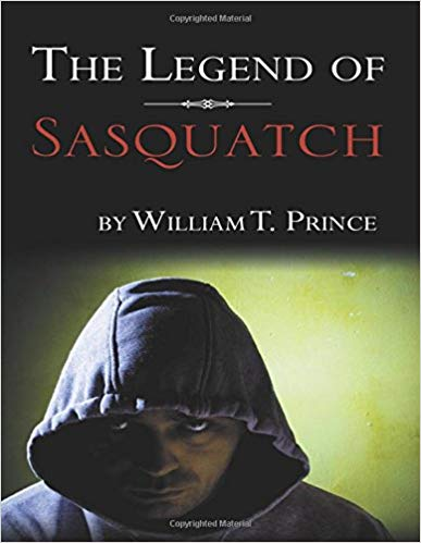 The Legend of Sasquatch : William T. Prince
