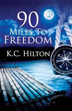 90 Miles to Freedom : K.C. Hilton