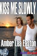 Kiss Me Slowly : Amber Lea Easton
