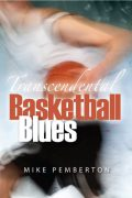 Transcendental Basketball Blues : Mike Pemberton