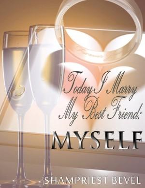 Today I Marry My Best Friend: Myself : Shampriest Bevel