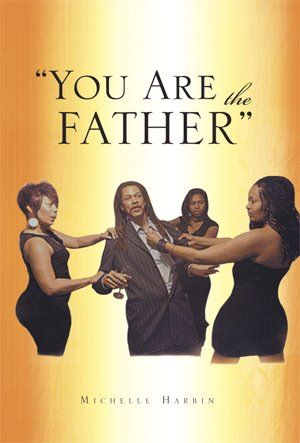 You-are-the-fatherYou Are The Father : Michelle Harbin