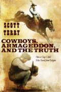 Cowboys, Armageddon, and The Truth : Scott M. Terry