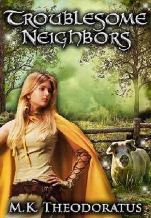 Troublesome Neighbors : M. K. Theodoratus