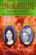 T.R.Heinan : L'Immortalite: Madame Lalaurie and the Voodoo Queen