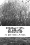 The Haunting of Willow Tree Court : Jennifer Adele