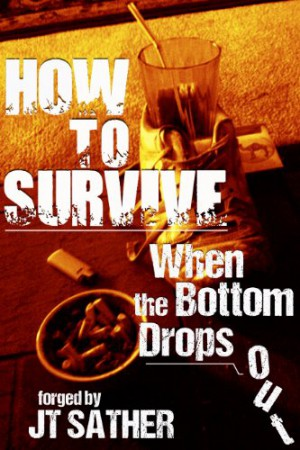 How to Survive When the Bottom Drops Out : JT Sather
