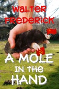 A Mole in the Hand : Walter Frederick