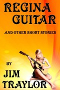Jim Traylor : Regina Guitar and other Short Stories