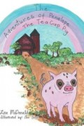 The Adventures of Penelope the Tea Cup Pig : Lisa McDonald