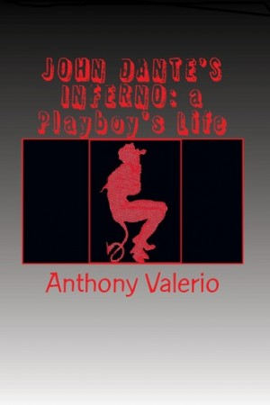 John Dante's Inferno - A Playboy's Life : Anthony Valerio
