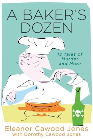 Eleanor Cawood Jones : A Baker's Dozen – 13 Tales of Murder and More