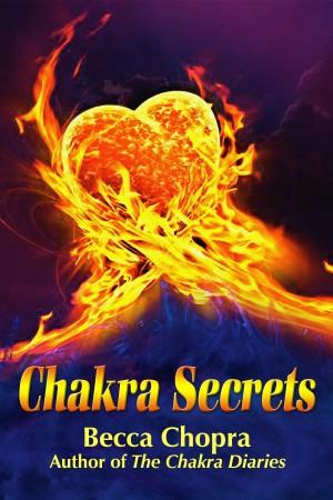 Becca Chopra : Chakra Secrets