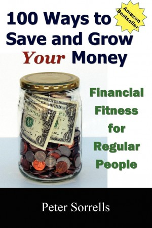 100 Ways to Save and Grow Your Money : Peter Sorrells