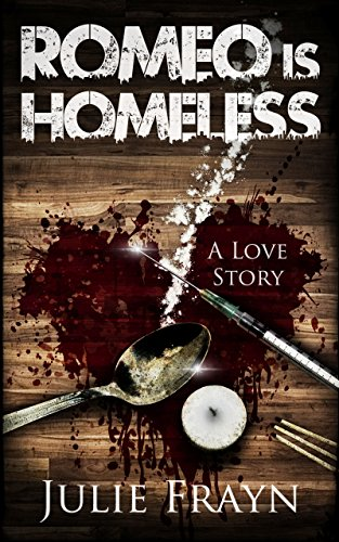 Romeo is Homeless, A Love Story : Julie Frayn