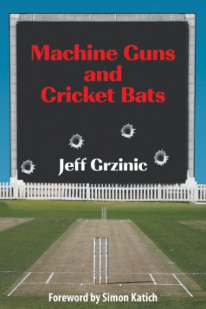 Machine Guns And Cricket Bats : Jeff Grzinic