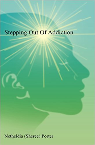 Stepping Out Of Addiction : Netheldia S. Porter