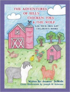 Jeannee` DeWolfe : The Adventure's of Billy Chicken Toes And The Wolf: Add Your Own Art Children's Books