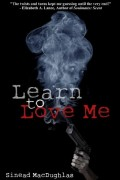 Learn To Love Me : Sinead MacDughlas