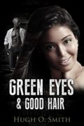 Green Eyes and Good Hair : Hugh O. Smith