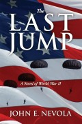 John E. Nevola : The Last Jump – A Novel of World War II