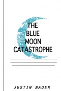 The Blue Moon Catastrophe : Justin Bauer