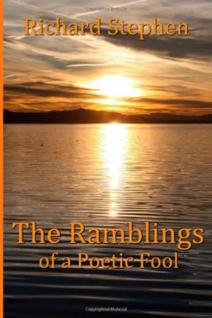 The Ramblings of a Poetic Fool : Richard Stephen
