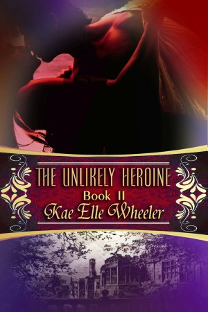 Kae Elle Wheeler : The Unlikely Heroine – Book II
