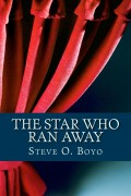The Star Who Ran Away : Steve O. Boyo