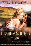 To Steal a Highlander's Heart : Samantha Holt