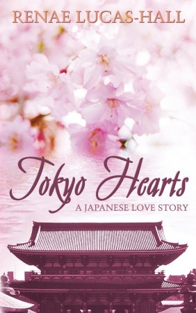 Tokyo Hearts: A Japanese Love Story : Renae Lucas-Hall