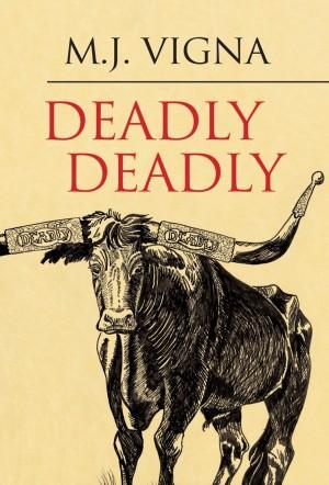 Deadly Deadly : M J Vigna