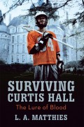 L. A. Matthies : Surviving Curtis Hall – The Lure of Blood