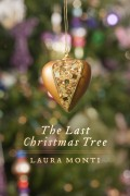 The Last Christmas Tree : Laura Monti