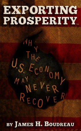 Exporting Prosperity: Why the U.S. Economy May Never Recover...