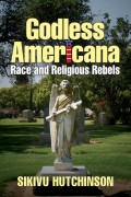Sikivu Hutchinson : Godless Americana: Race and Religious Rebels