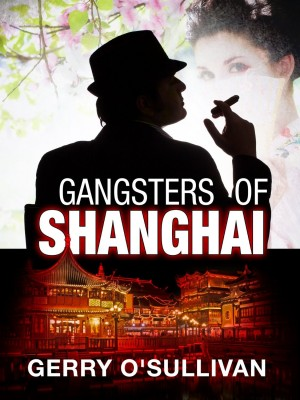 Gangsters of Shanghai : Gerry O'Sullivan