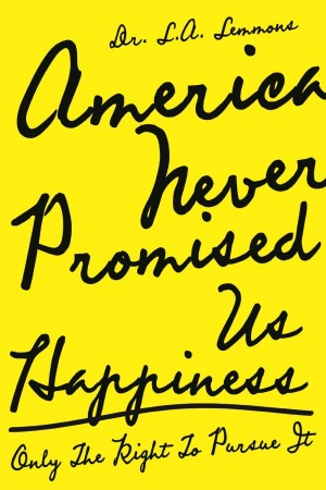 America Never Promised Us Happiness : Dr. L. A. Lemmons