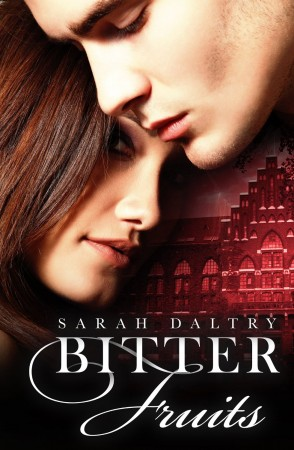 Bitter Fruits : Sarah Daltry