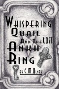 Whispering Quail and the Lost Ankh Ring : C. M. Olney