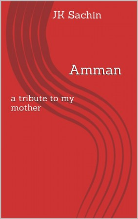 Amman – A Tribute To My Mother : JK Sachin