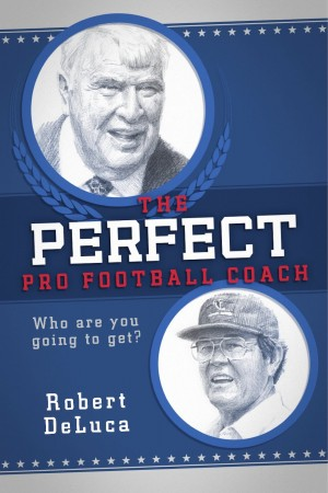 The Perfect Pro Football Coach : Robert DeLuca