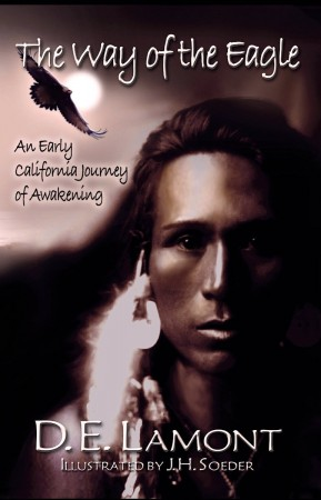 D.E. Lamont : The Way of the Eagle: An Early California Journey of Awakening