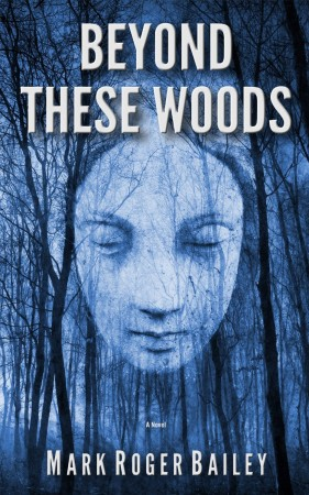 Beyond These Woods : Mark Roger Bailey