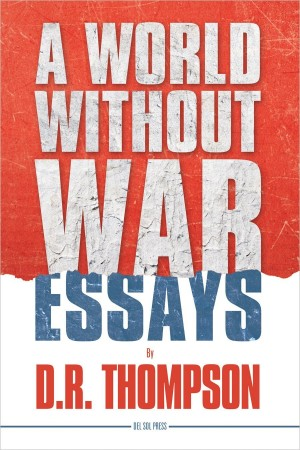 A World Without War : D.R. Thompson