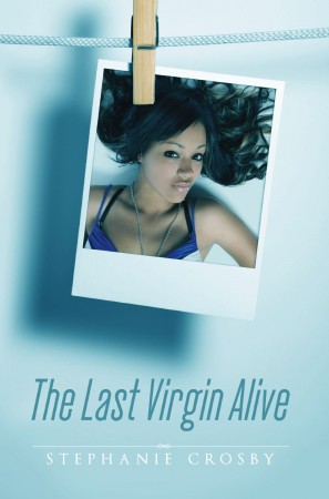 Stephanie Crosby : The Last Virgin Alive