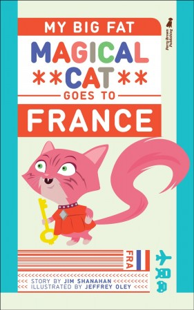 My Big Fat Magical Cat Goes To France : Jim Shanahan